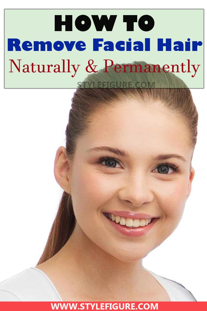 How to Remove Unwanted Facial Hairs Naturally and Permanently